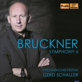 SYMPHONY NO.6 IN A MAJOR PHILHARMONIE FESTIVAL/GERD SCHALLER A. BRUCKNER, CD