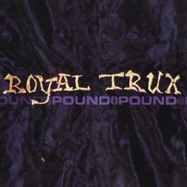 POUND FOR POUND ROYAL TRUX, CD