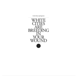 WHITE CITIES ARE BREEDING IN YOUR WOUND / 180G VINYL IN THE HEARTS OF EMPERORS, Vinyl LP