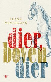 Dier, bovendier een reis langs de grote tragedies van de 20e eeuw, Westerman, Frank, Ebook