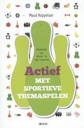 Actief met sportieve themaspelen ideeënboek voor kleuter- en lageronderwijs, Koppelaar, Maud, Paperback