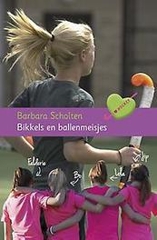 Bikkels en ballenmeisjes Scholten, Barbara, Hardcover
