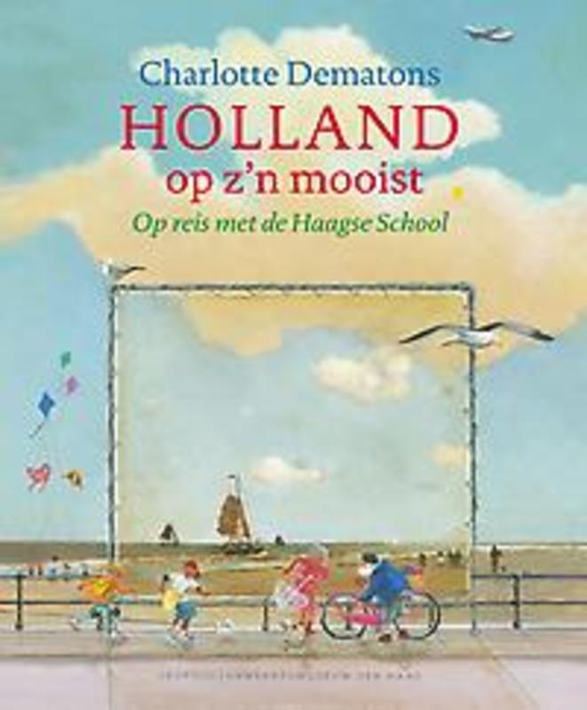 Holland op z'n mooist op reis met de Haagse School, Dematons, Charlotte, Hardcover