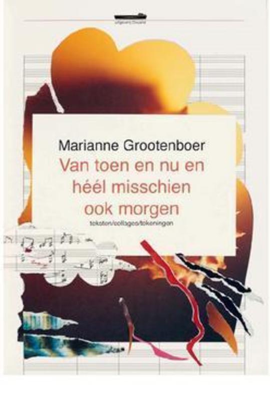 Van toen en nu en héél misschien ook morgen teksten/collages/tekeningen, Marianne Grootenboer, Paperback