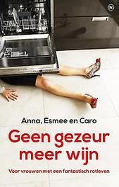 Geen gezeur, meer wijn bekentenissen van vrouwen met een fantastisch rotleven, Yvanka van der Zwaan, Paperback