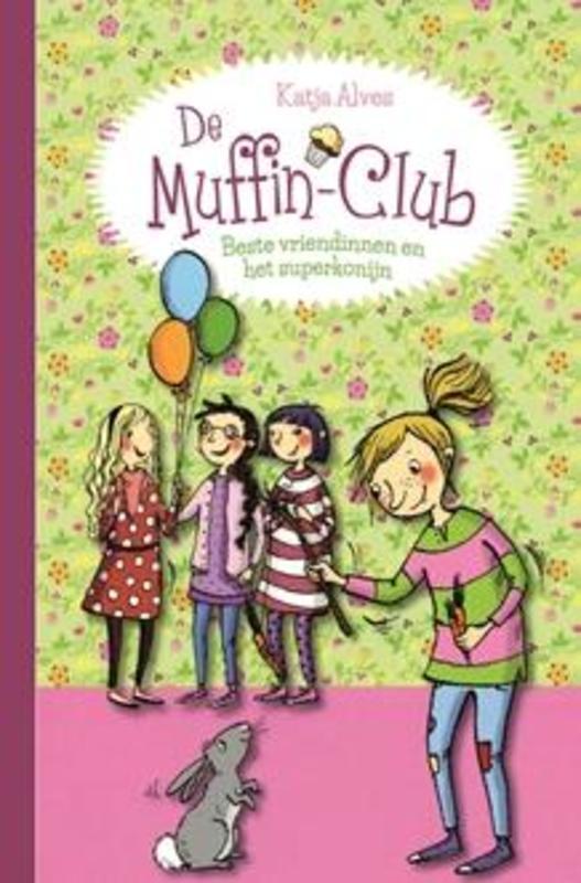 Beste vriendinnen en het superkonijn De Muffin-Club, Alves, Katja, Hardcover