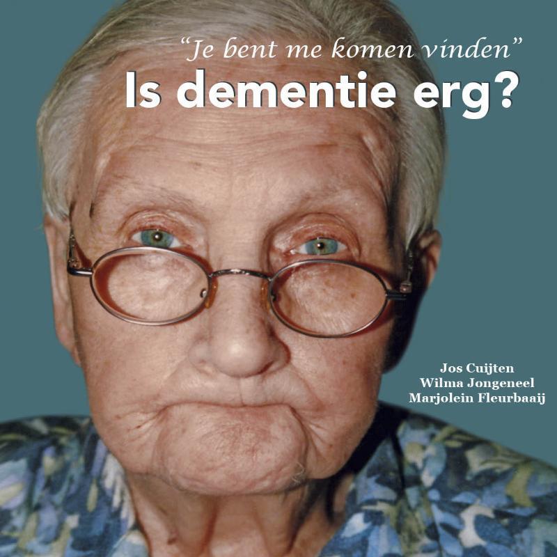 Is dementie erg? hoe om te gaan met dementie, Jos Cuijten, Paperback