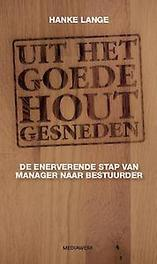 Uit het goede hout gesneden de enerverende stap van manager naar bestuurder, Lange, Hanke, Paperback
