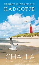 Texel, ik geef je de zee als kadootje! de mooiste zeegedichten, Challa, Berend-Jan, Hardcover