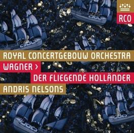 DER FLIEGENDE HOLLANDER ROYAL CONCERTGEBOUW ORCHESTRA/ANDRIS NELSONS/STENSVOLD R. WAGNER, CD
