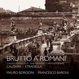 BRUTTO A ROMANI:CANTATAS MAURO BORGIONI/FRANCESCO BARONI CALDARA/STRADELLA, CD