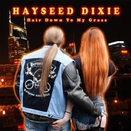 HAIR DOWN TO MY GRASS RECORDED @ THE MOUNTAINS OF CUMBRIA IN A CONVERTED BARN HAYSEED DIXIE, CD