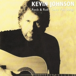 ROCK & ROLL I GAVE YOU.. .. SONGS KEVIN JOHNSON, CD