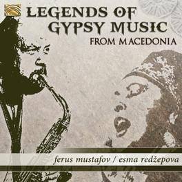 LEGENDS OF GYPSY MUSIC.. .. FROM MACEDONIA FERUS/ESMA REDZ MUSTAFOV, CD