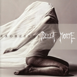 EXORCISMS BELLA MORTE, CD