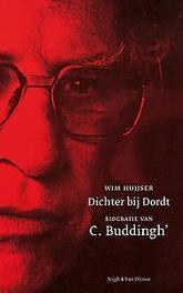 Dichter bij Dordt Biografie van C. Buddingh', Huijser, Wim, Paperback