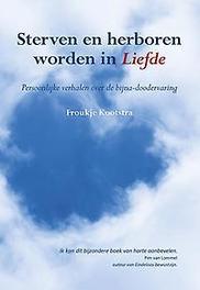 Sterven en herboren worden in liefde persoonlijke verhalen over de bijna-doodervaring, Froukje Kootstra, Paperback