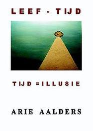 Leef-tijd tijd = illusie, Arie Aalders, Paperback