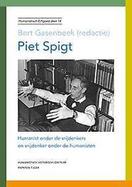 Piet Spigt humanist onder de vrijdenkers en vrijdenker onder de humanisten, Paperback