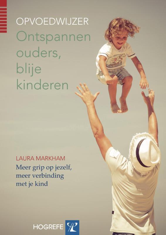 Ontspannen ouders, blije kinderen Meer grip op jezelf, meer verbinding met je kind, Markham, Laura, Paperback