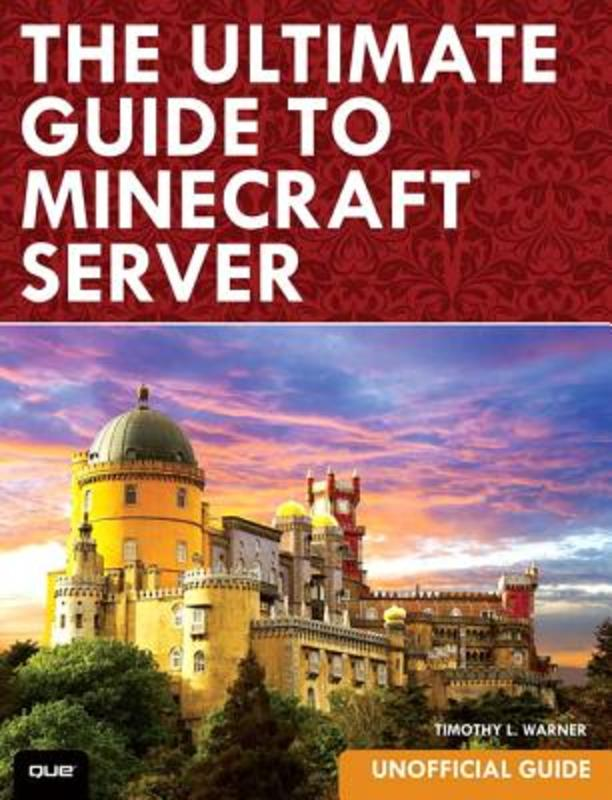 The Ultimate Guide to Minecraft Server Timothy L. Warner, Paperback
