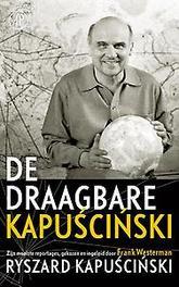De draagbare Kapuscinski zijn mooiste reportages, gekozen en ingeleid door Frank Westerman, Ryszard Kapuscinski, Paperback