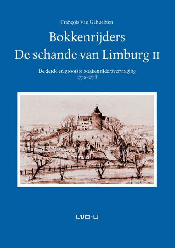 Bokkenrijders, de schande van Limburg: 2 de derde en grootste bokkenrijdersvervolging 1771-1777, Van, Gehuchten Fran‡ois, Paperback