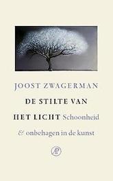 De stilte van het licht schoonheid en onbehagen in de kunst, Joost Zwagerman, Paperback