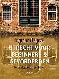 Utrecht voor beginners & gevorderden verzamelde Utrechtse gedichten, Heytze, Ingmar, Paperback