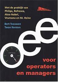 OEE voor operators en managers op zoek naar de verborgen machinecapaciteit met Overall Equipment Effectiveness, Teeuwen, Bert, Paperback