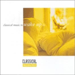 CLASSICAL MUSIC TO WAKE U V/A, CD