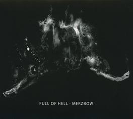FULL OF HELL/MERZBOW FULL OF HELL/MERZBOW, CD