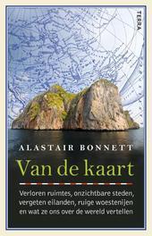 Van de kaart verloren ruimtes, onzichtbare steden, vergeten eilanden, ruige woestenijen en wat ze ons over de wereld vertellen, Bonnett, Alastair, Hardcover