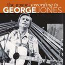 GOSPEL ACCORDING TO.. .. GEORGE JONES