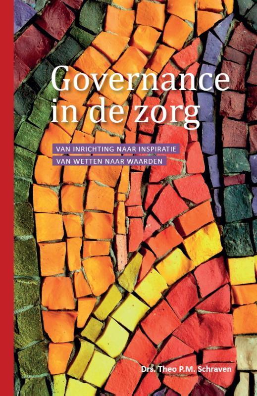 Governance in de zorg van inrichting naar inspiratie van wetten naar waarden, Schraven, Theo P.M., Paperback