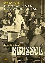 De eeuw van Brussel biografie van een wereldstad 1850-1914, Eric Min, Paperback