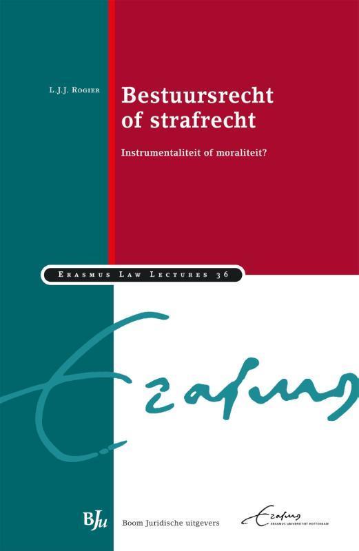 Bestuursrecht of strafrecht instrumentaliteit of moraliteit?, Rogier, L.J.J., Paperback