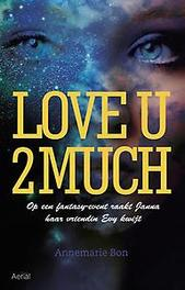 Love u 2 much Bon, Annemarie, Paperback