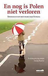 En nog is Polen niet verloren verhalen uit het hart van Europa, Papôt, Thijs, Paperback