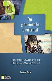 De gemeente centraal communicatie in het Huis van Thorbecke, Witte, Vera de, Paperback