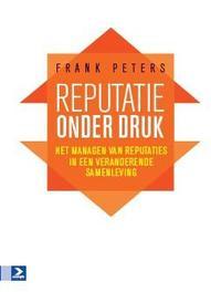 Reputatie onder druk het managen van reputaties in een veranderende samenleving, Peters, Frank, Paperback