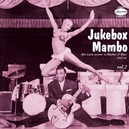 JUKEBOX MAMBO VOL.2 * AFRO-LATIN ACCENTS IN RHYTHM & BLUES 1947-61 *