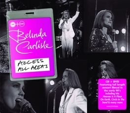 ACCESS ALL AREAS -CD+DVD- RECORDED FOR IT ITV, RELEASED FOR THE FIRST TIME BELINDA CARLISLE, CD