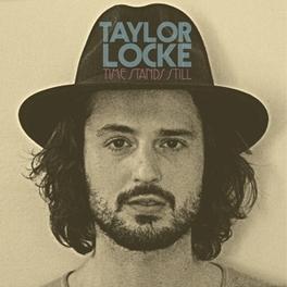 TIME STANDS STILL EX-ROONEY GUITARIST/VOCALIST TAYLOR LOCKE, CD