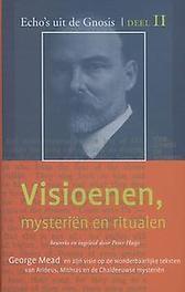 Visioenen, mysterien en ritualen George Mead en zijn visie op de wonderbaarlijke teksten van Arideus, Mithras en de Chaldeeuwse mysterien, Mead, George, Hardcover