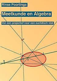 Meetkunde en Algebra van een projectief naar een euclidisch vlak, Poortinga, Rinse, Paperback