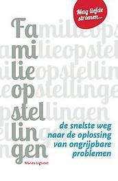 Familieopstellingen de snelste weg naar de oplossing van ongrijpbare problemen, Maries Ligtvoet, Paperback