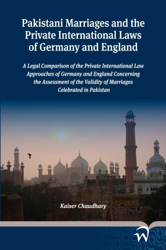 Pakistani marriages and the private International laws of Germany and England a legal comparison of the private International law approaches of Germany and England concerning the assessment of the validity of marriages celebrated in Pakistan, Kaiser Chaudhary, Paperback