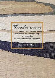 Woorden weven Betekenis en samenhang van woorden in Indo-Europees verband, Eddy van der Maarel, Paperback