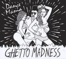 DANCE MANIA: GHETTO.. .. MADNESS